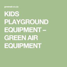 KIDS PLAYGROUND EQUIPMENT – GREEN AIR EQUIPMENT