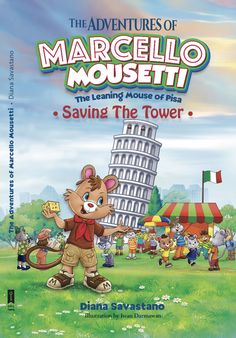 The Adventures of Marcello Mousetti: The Leaning Mouse of Pisa (Saving the Tower) www.dianasavastano.com/marcello Available in paperback and Kindle format at http://a.co/4h75I0G