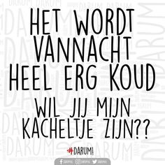 TAG JE LIEVELINGSKACHELTJE! #darum #koud Special Love Quotes, Dutch Quotes, Love You, My Love, Feel Good, Insight, Funny Quotes, Thoughts, Humor