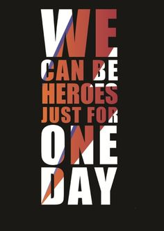 """We can be heroes just for one day."" A single moment can make someone a hero."
