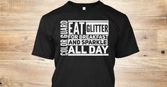 Discover Color Guard   Eat Glitter For Breakfast T-Shirt from Band Mom Designs, a custom product made just for you by Teespring. With world-class production and customer support, your satisfaction is guaranteed. - Color Guard - Eat Glitter For Breakfast and...