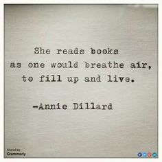 She reads books as one would breathe air to fill up and live.