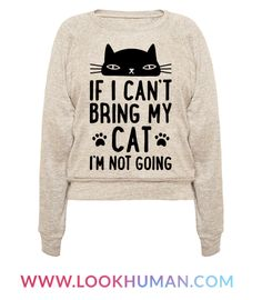 "The love you have for your cat is stronger than any rules that say no pets allowed. This cat lover design features the text ""If I Can't Bring My Cat I'm Not Going"" for the cat owner obsessed with their furry friend. Perfect for cat jokes, cat love, cat lady gifts, cat lover gifts, and a crazy cat lady!"