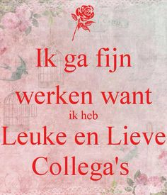 Ik ga fijn werken want ik heb Leuke en Lieve Collega's . Another original poster design created with the Keep Calm-o-matic. Buy this design or create your own original Keep Calm design now. Best Frends, Qoutes, Funny Quotes, Working On It, Work Quotes, Make You Smile, Keep Calm, Compliments, Poems
