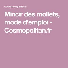 Mincir des mollets, mode d'emploi - Cosmopolitan.fr