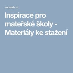 Inspirace pro mateřské školy - Materiály ke stažení Education, Educational Illustrations, Learning, Onderwijs, Studying