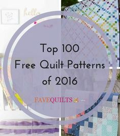Top 100 Free Quilt Patterns of 2016 | Did your favorite make the cut? Here's our top 100 quilt patterns from 2016!