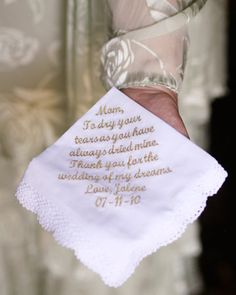 "someday.Embroidered handkercheif from Etsy which the bride gave the her parents. It reads ""To dry your tears as you have always dried mine. Thank you for the wedding of my dreams."""