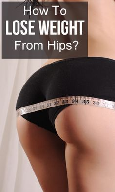 How To Lose Weight From Hips? Here are the important things you can adopt when trying to trim your waistline