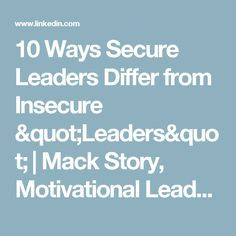 "10 Ways Secure Leaders Differ from Insecure ""Leaders""​ 