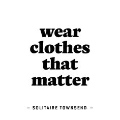 57 New Ideas For Fashion Quotes Style Philosophy Mottos - Women's style: Patterns of sustainability Fast Fashion, Slow Fashion, Style Fashion, Fashion Shoot, Fashion Designer Quotes, Fashion Quotes, Fashion Words, Second Hand Shop, Sustainable Clothing