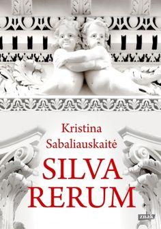 """Kristina Sabaliauskaitė """"Silva rerum"""""""