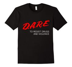 Amazon.com: DARE To Resist Drugs And Violence T-shirt: Clothing