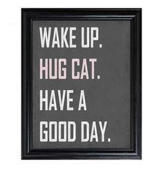 Wake Up HUG CAT have a Good Day 8x10 print grey white blue pink. $12.00, via Etsy.    I need this for our house