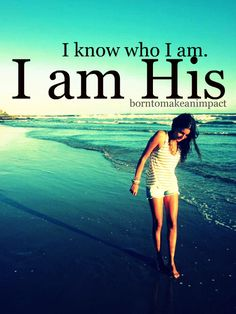 I know who I am. I am His... ♥