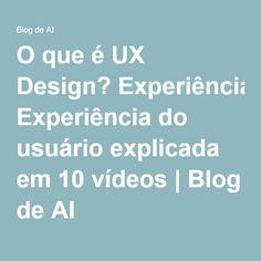 O que é UX Design? Experiência do usuário explicada em 10 vídeos | Blog de AI
