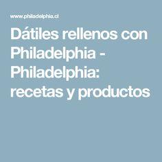 Dátiles rellenos con Philadelphia - Philadelphia: recetas y productos