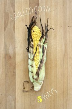 5 Ideas For Grilled Corn perfect summer food!