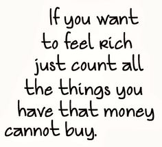 this is a good reminder that money isn't everything. (:
