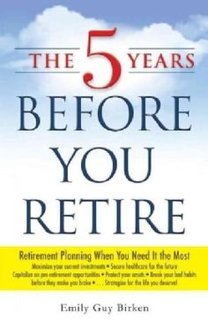 The 5 Years Before You Retire: Retirement Planning When You Need It the Most (Paperback) - 15371122 - Overstock.com Shopping - Great Deals on Personal Finance