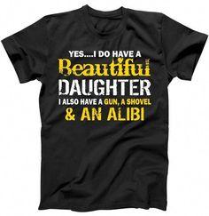 Shop A Beautiful Daughter Also Have A Gun Shovel Alibi T-Shirt custom made  just for you. fd6d6c491b