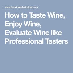 How to Taste Wine, Enjoy Wine, Evaluate Wine like Professional Tasters with tips on the best and easiest way to learn how to taste wine and understand wine