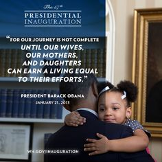 """For our journey is not complete until our wives, our mothers and daughters can earn a living equal to their efforts."" —President Obama, Jan. 21, 2013 #inaug2013 #inaugquote"