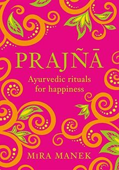 EPub Prajna: Ayurvedic Rituals For Happiness Author Mira Manek Got Books, Books To Read, Love Book, This Book, It Pdf, Indian Philosophy, Wisdom Books, Sanskrit Words, Inspirational Books