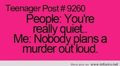 Teenager post funny - nobody plans a murder outloud. Teenager Quotes, Teen Quotes, Funny Quotes, Funny Memes, Jokes, Teen Memes, Beth Moore, Funny Teen Posts, Relatable Posts