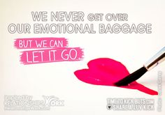 "We never get over our emotional baggage; but we can ""let it go."" Share a ♥ LUV KiCK — With RelationshipsWork and http://TimeToKickBuTs.com"