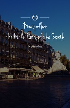 "Our next step is Montpellier or as we call it ""the little Paris of the South"". It is a modern and dynamic student city with a long history."
