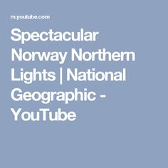Spectacular Norway Northern Lights | National Geographic - YouTube