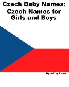 Czech Baby Names: Czech Names for Girls and Boys