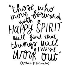 Inspiring quotes about life : QUOTATION – Image : Quotes Of the day – Description those who move forward with a HAPPY SPIRIT will find that things will always work out. =) Sharing is Power – Don't forget to share this quote ! Motivacional Quotes, Life Quotes Love, Quotable Quotes, Great Quotes, Quotes To Live By, Inspirational Quotes, Happy Quotes, Psalms Quotes, Witch Quotes