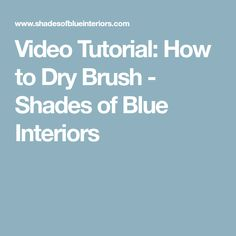 Video Tutorial: How to Dry Brush - Shades of Blue Interiors