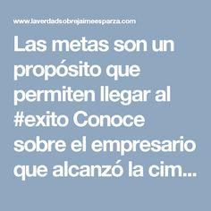 Las metas son un propósito que permiten llegar al #exito Conoce sobre el empresario que alcanzó la cima en su carrera como #empresario #jaimeesparzarhenals