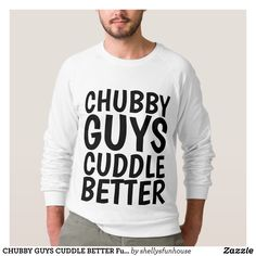 CHUBBY GUYS CUDDLE BETTER Funny Men's T-shirts - Outdoor Activity Long-Sleeve Sweatshirts By Talented Fashion & Graphic Designers - #sweatshirts #hoodies #mensfashion #apparel #shopping #bargain #sale #outfit #stylish #cool #graphicdesign #trendy #fashion #design #fashiondesign #designer #fashiondesigner #style