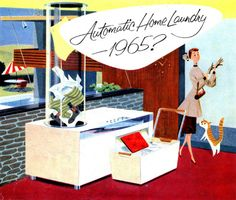 Automatic Home Laundry 1965  This illustration makes me think of the old movies I love, how great the 50-60 life style must have been. Simpler life... :)