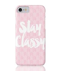 Stay Classy Phone Case - iPhone 7