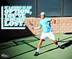 If losing is an option, you've already lost. #sports