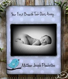 Your first breath, took ours away,5x7 baby Photo Frame- Personalized with Name and Birth Stats -Bird Bible Verse James 1:17 christian by DeSiLuCoLLecTioN on Etsy https://www.etsy.com/listing/506655467/5x7-baby-photo-frame-personalized-with
