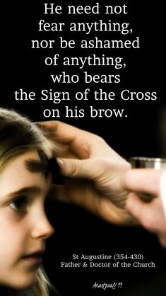 """""""He need not fear anythingnor be ashamed of anything,who bears theSign of the Crosson his brow.""""St Augustine (354-430)Father and Doctor of Grace#mypic Catholic Quotes, Catholic Prayers, Catholic Saints, Roman Catholic, Catholic Answers, Mom Quotes, Words Quotes, Qoutes, Sayings"""