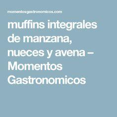 muffins integrales de manzana, nueces y avena – Momentos Gastronomicos