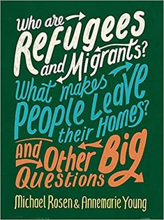 Michael Rosen and Annemarie Young - Who are Refugees and Migrants? What Makes People Leave their Homes? And Other Big Questions - Hachette Children's Group What Is Feminism, Philosophy For Children, What Is Gender, Benjamin Zephaniah, Michael Rosen, Think Deeply, School Librarian, People Leave