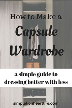How to Make a Capsule Wardrobe: A Simple Guide to Dressing Better with Less. Create a minimalist wardrobe and declutter your closet and clothes.