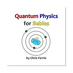 Quantum #Physics for Babies (Volume 1)/Chris Ferrie