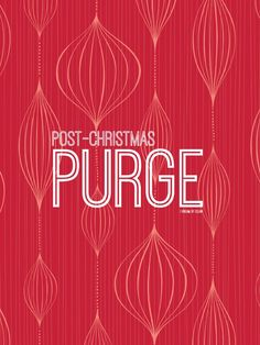 Post-Christmas Purge: Tips for clearing out the old to make room for the new.
