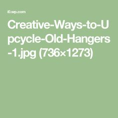 Creative-Ways-to-Upcycle-Old-Hangers-1.jpg (736×1273)