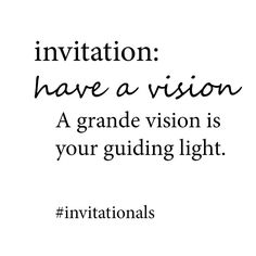 invitation: have a vision--a grande vision is your guiding light. #invitationals http://libreliving.com/invitationals/