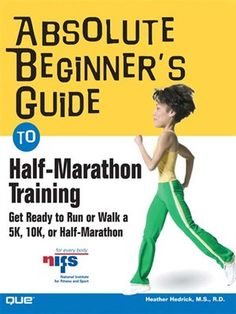 Absolute Beginner's Guide to Half-Marathon Training Get Ready to Run or Walk a 5K, 8K, 10K or Half Marathon Race byHeather Hedrick Written by Heather Hedrick and endorsed by the National Institute for Fitness and Sport, this book is based on the NIFS 14-week half-marathon training program. Nationally known and highly praised, the NIFS half-marathon training program was developed by exercise physiologists and endurance sport specialists from their Human Performance Lab.